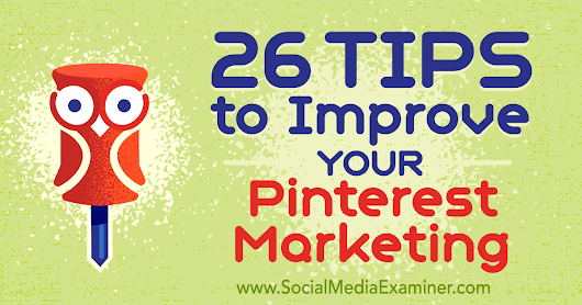 26 Tips to Improve Your Pinterest Marketing : Social Media Examiner