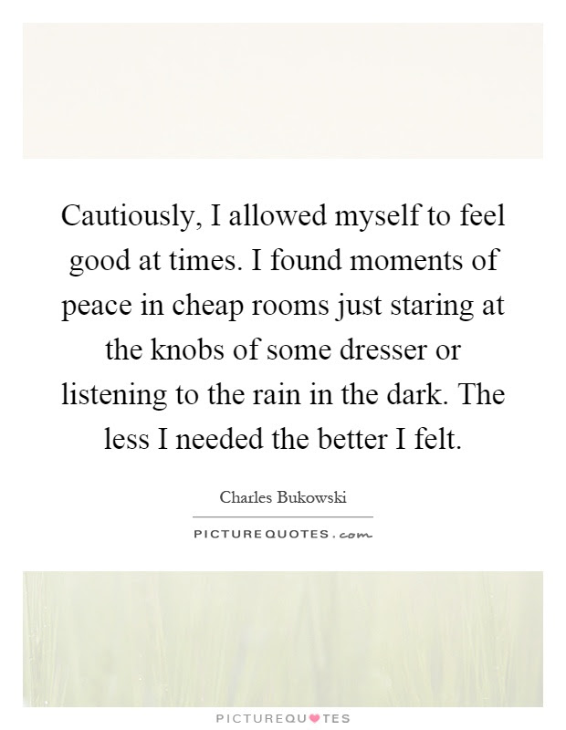 Cautiously I Allowed Myself To Feel Good At Times I Found