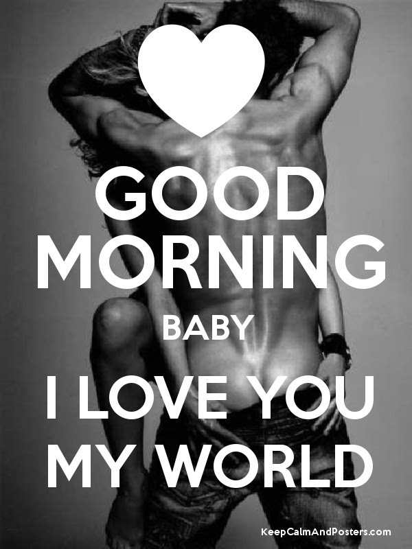 Good Morning Baby I Love You My World Keep Calm And Posters