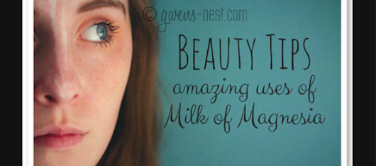 Beauty Tips: Amazing uses of Milk of Magnesia - Gwen's Nest