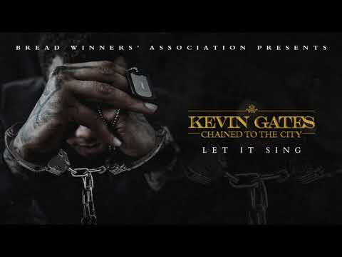 Kevin Gates - Let It Sing | Lyrics, Music, Songs, Sounds and Playlist For Everyone Now