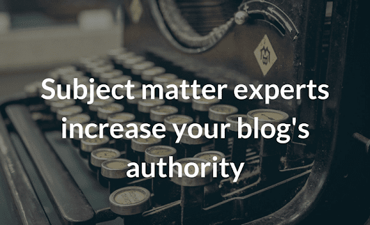 Subject Matter Experts Increase Your Blog's Authority - RonellSmith.com