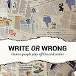 Write or Wrong! Games People Play Offline and Online