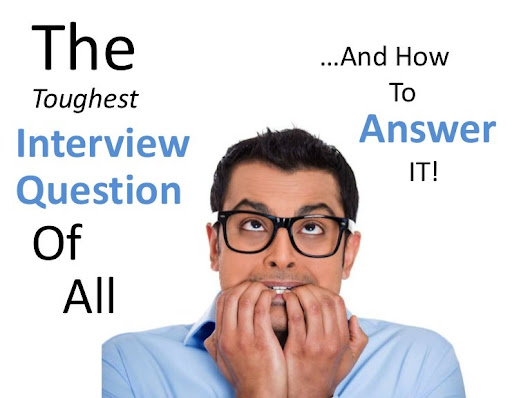 The Toughest Interview Question Of All ...And How To Answer It
