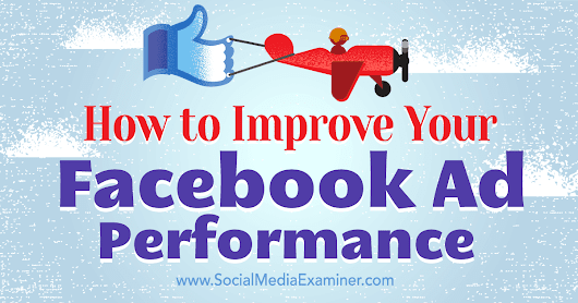 How to Improve Your Facebook Ad Performance : Social Media Examiner