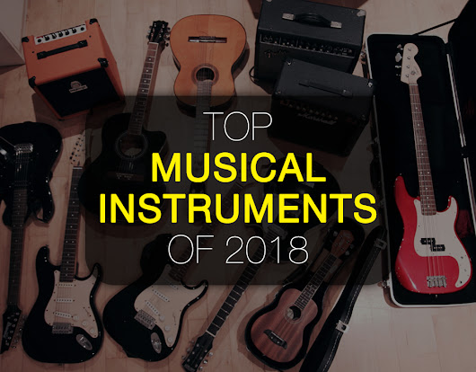 Top Musical Instruments to Buy in 2019 - How To Guide and Best One To Buy - Doffitt