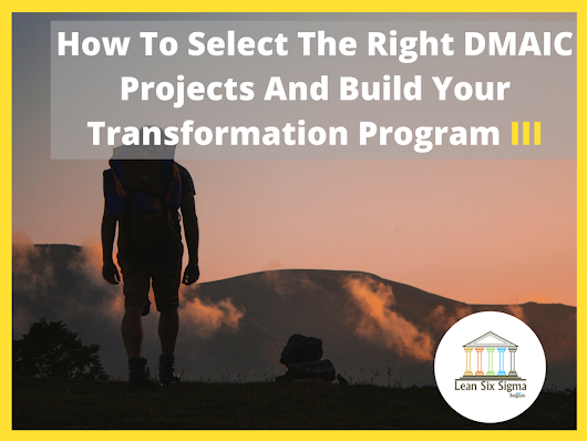How To Select The Right DMAIC Projects And Build Your Transformation Program [ 3- From Performance To Excellence] - Lean Six Sigma Belgium