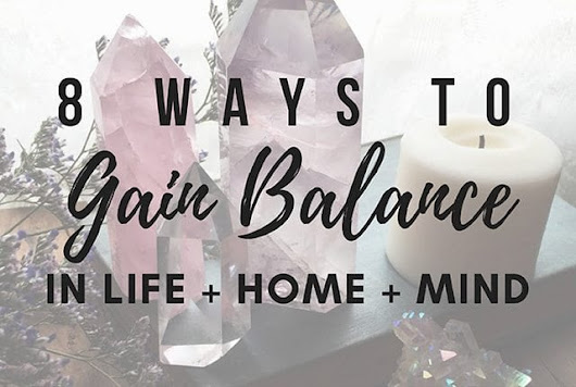 8 Ways I am Gaining Balance in my Life + Home + Mind | Arts and Classy