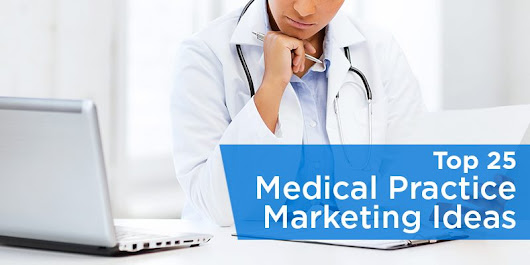 Top 25 Medical Practice Marketing Ideas