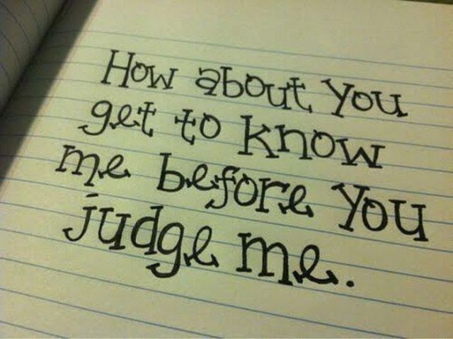 How About You Get To Know Me Before You Judge Me Attitude Quote