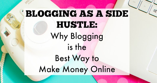 Blogging As A Side Hustle: Why Blogging is the Best Way to Make Money Online - Crowd Work News