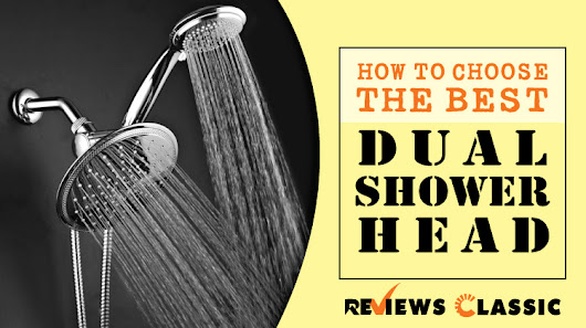 How To Choosing The Best Dual Shower Head in 2018