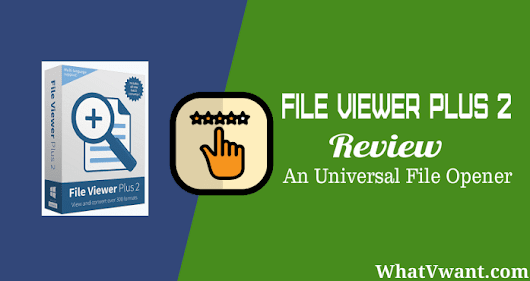 File viewer plus review: An Universal File Viewer Can Open any File - Whatvwant