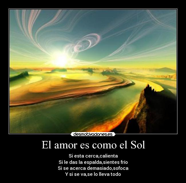 El Amor Es Como El Sol Desmotivaciones