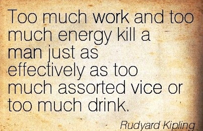 Great Work Quote By Rudyard Kipling Too Much Work And Too Much
