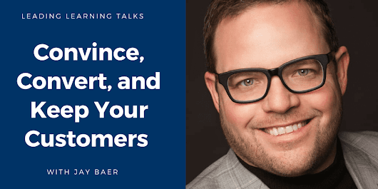 Convince, Convert, and Keep Your Customers with Jay Baer