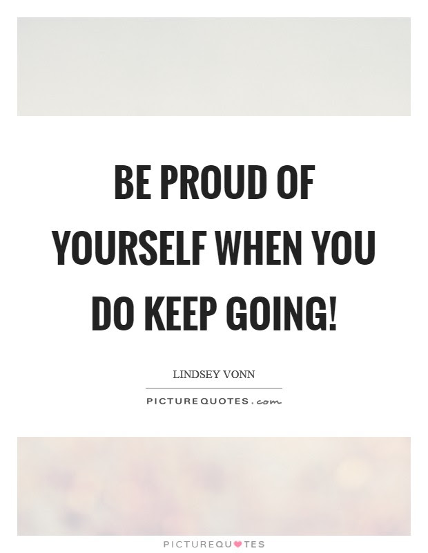 Be Proud Of Yourself When You Do Keep Going Picture Quotes