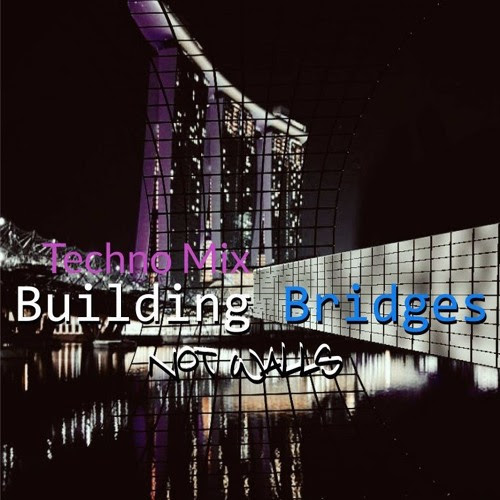 BUILDING BRIDGES NOT WALLS - Techno Mix by Hugo Gil