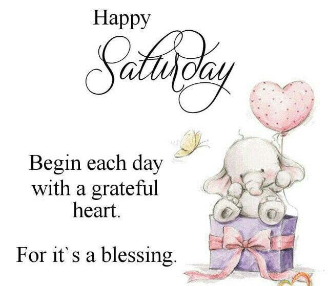 Happy Saturday Begin Each Day With A Grateful Heart For Its A