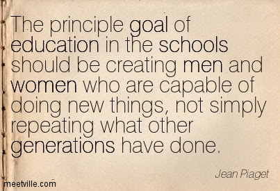 The Principle Goal Of Education In The Schools Should Be Creating
