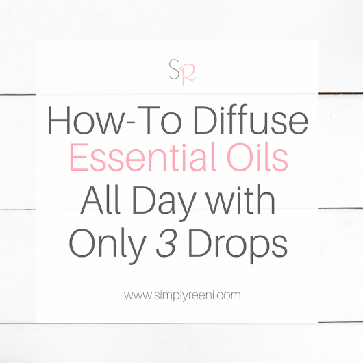 How-To Diffuse Essential Oils All Day with Only 3 Drops