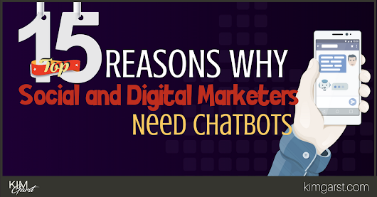 Top 15 Reasons Why Social And Digital Marketers Need Chatbots - Kim Garst | Marketing Strategies that WORK