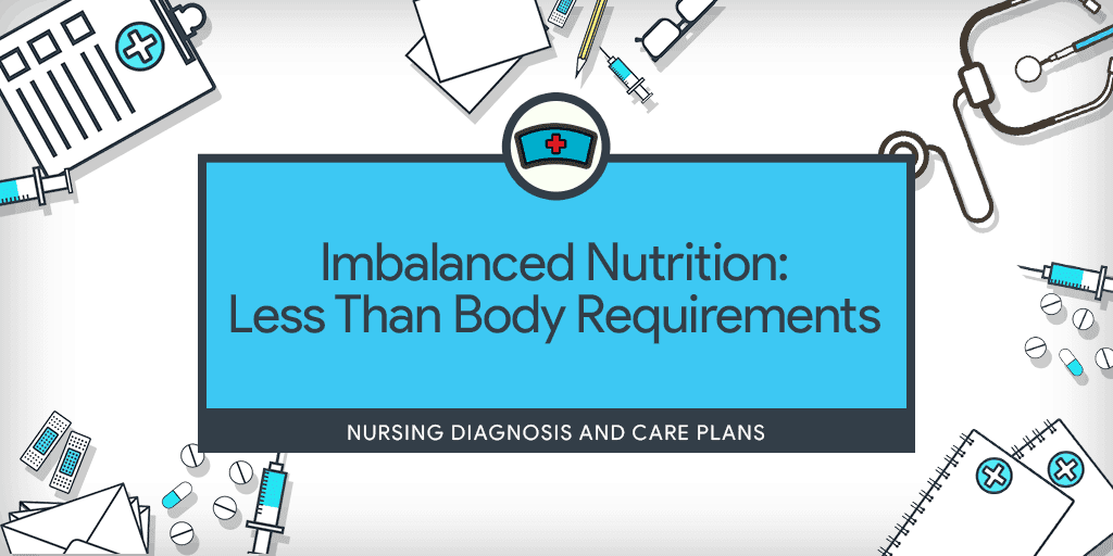 Imbalanced Nutrition: Less Than Body Requirements ...