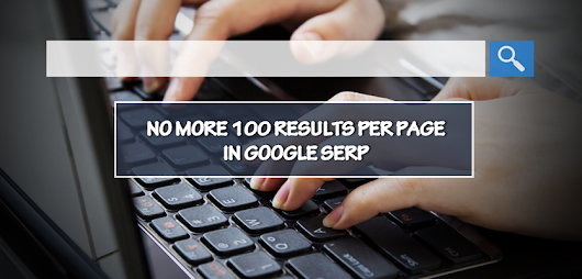 No More 100 Results Per Page in Google SERP