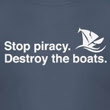 T-Shirt: Stop piracy. Destroy the boats.