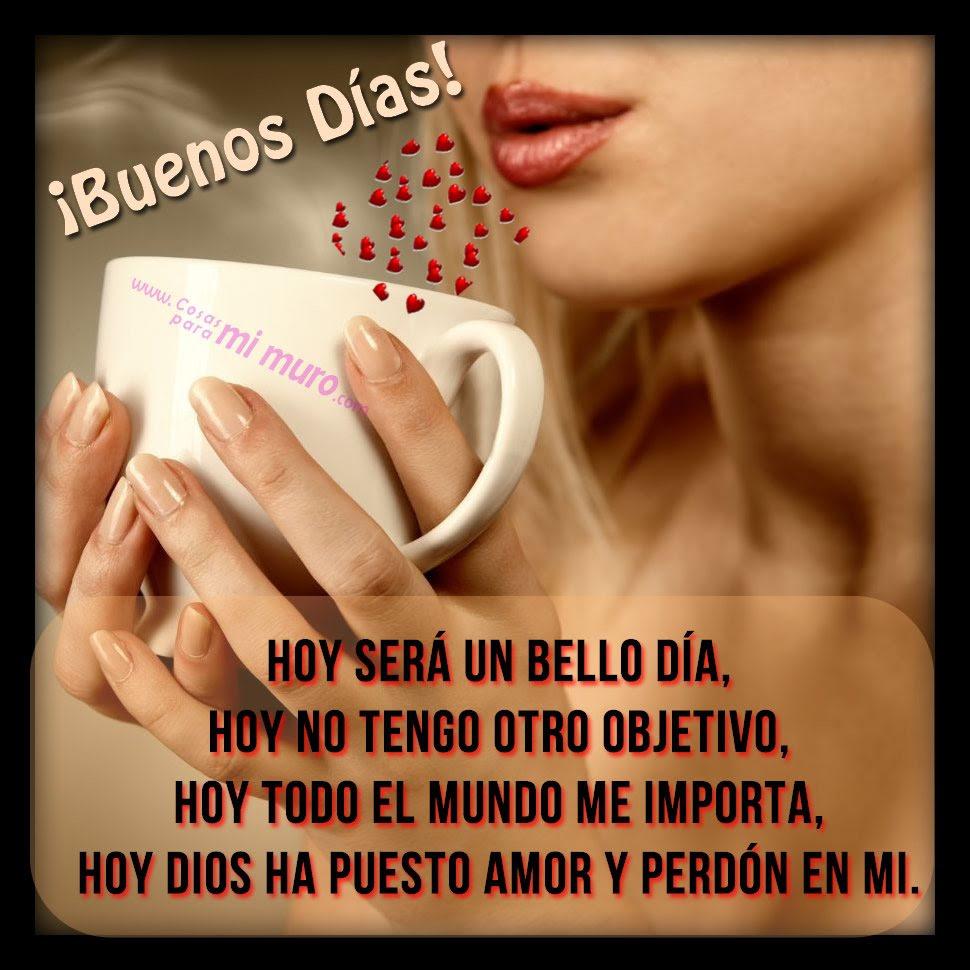 Buenos Dias Hoy Dios Pone Amor Y Perdon En Mi Cosas Para Mi Muro