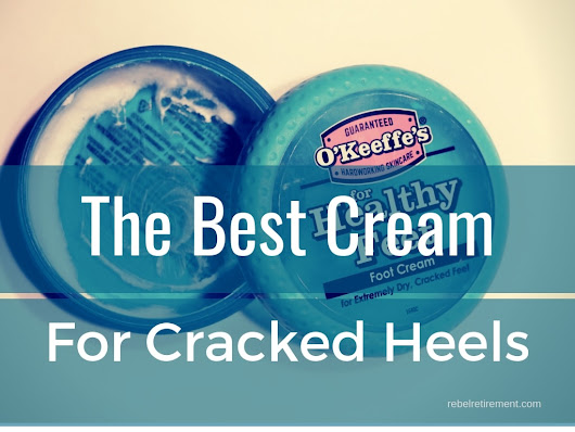 What's the Best Cream for Cracked Heels? The #1 Healthy Foot Cream - Rebel Retirement