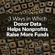 3 Ways Donor Data Helps Nonprofits Raise More Funds