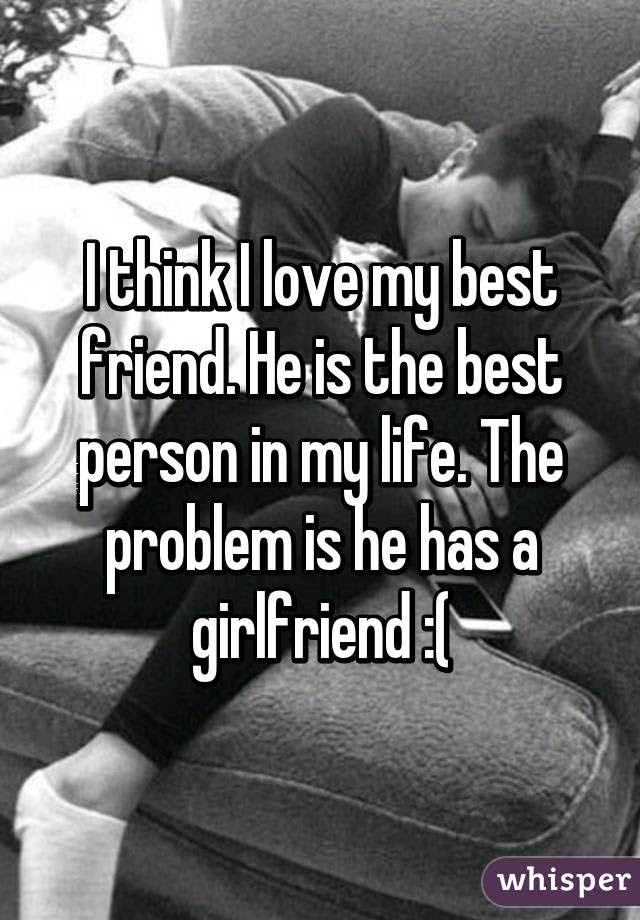 I Think I Love My Best Friend He Is The Best Person In My Life The