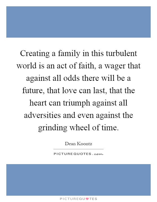 Creating A Family In This Turbulent World Is An Act Of Faith A