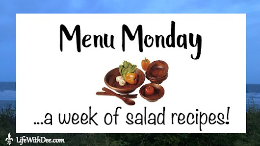 Menu Monday ~ A Week of Salad Recipes - Life with Dee