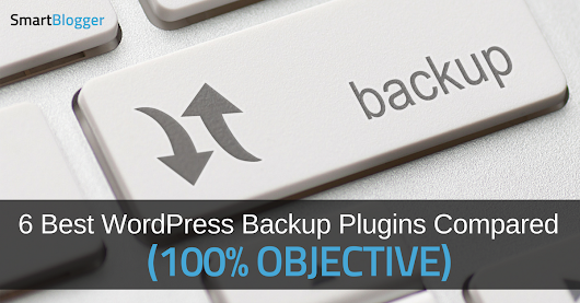 6 Best Wordpress Backup Plugins Compared (100% Objective) • Smart Blogger