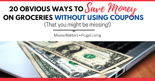 20 Obvious Ways To Save Money On Groceries Without Coupons (That You Might Be Missing!)