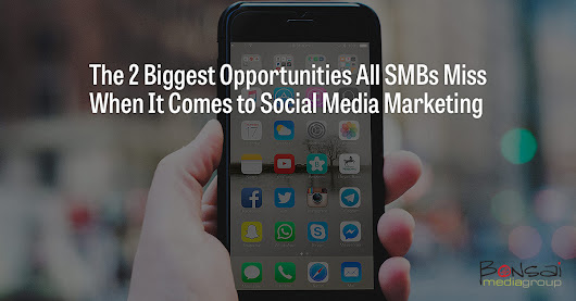 The 2 Biggest Opportunities All SMBs Miss When it Comes to Social Media Marketing