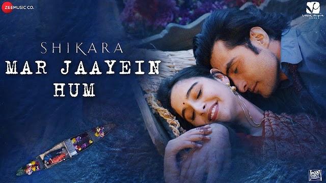 Mar Jaayein Hum Lyrics - Shikara | Aadil, Sadia |Shradha Mishra, Papon | Sandesh S, Irshad Kamil