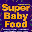 Super Baby Food: Absolutely Everything You Should Know About Feeding Your Baby and Toddler From Starting Solid Foods to Age Three Years by Ruth Yaron | Book Review