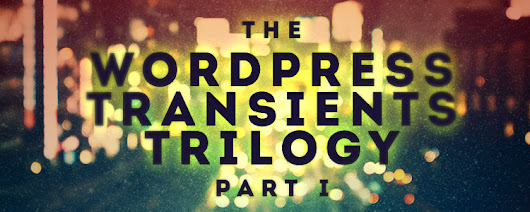 The Wordpress Transients Trilogy: Part I