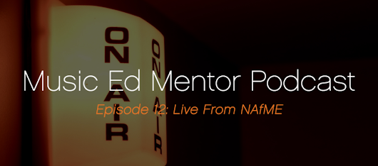 Music Ed Mentor Podcast #012: Live from NAfME! - Professional Music Educator