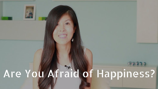 "Are You ""Afraid"" of Happiness?"