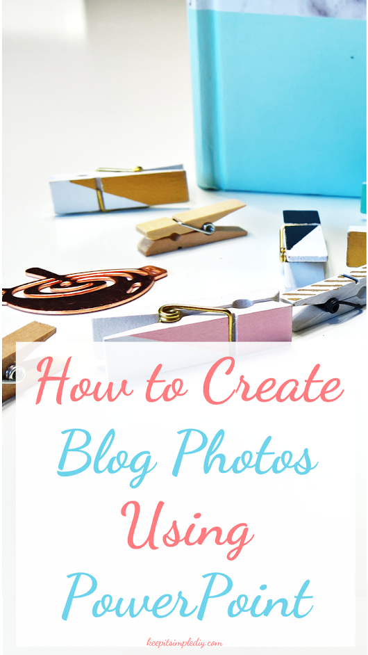 How to Create Blog Photos Using PowerPoint - Keep it Simple, DIY