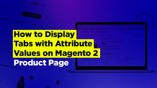 How to Display Tabs with Attribute Values on Magento 2 Product Page