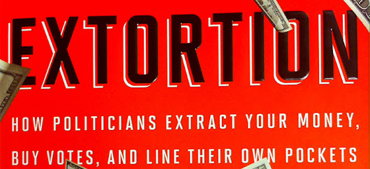 Extortion: How Politicians Extract Your Money, Buy Votes, and Line Their Own Pockets, by Peter Schweizer