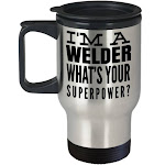 Welder Gifts - Welder Travel Mug - Funny Gifts For Welders - I Am A Welder Whats Your Superpower