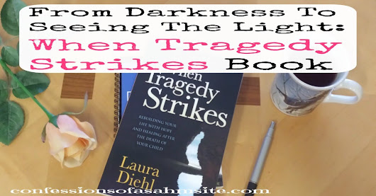 From Darkness To Seeing The Light: When Tragedy Strikes Book - Confessions of a SAHM Site