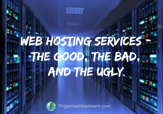 Web Hosting Services: the good, the bad, and the ugly - Your Organizing Business