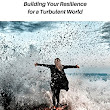 PROSILIENCE - Building Your Resilience for a Turbulent World